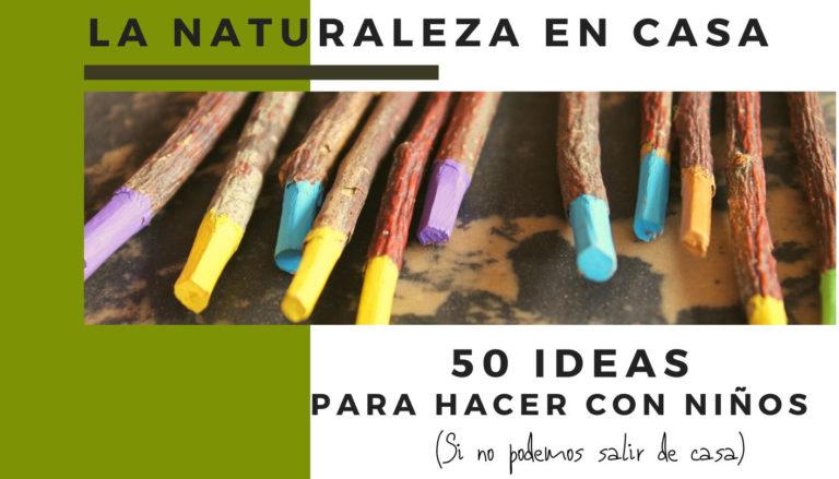 Naturaleza en casa. Ideas para hacer con niños y niñas